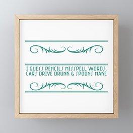 If Guns Kill People I Guess Pencils Mispell Words Cars Drive Drunk & Spoons Make People Fat T-shirt Framed Mini Art Print