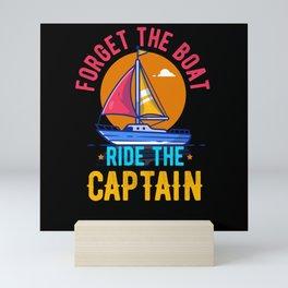 Sailing Forget The Boat Ride The Captain Sailboat Mini Art Print