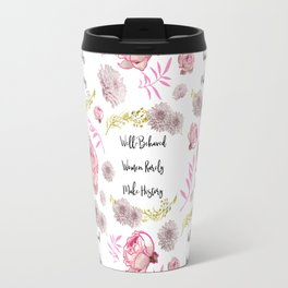 Well-Behaved Women Rarely Make History Floral Pattern Travel Mug