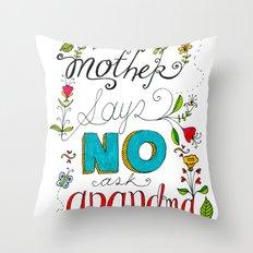 If Mother Says No Ask Grandma Throw Pillow