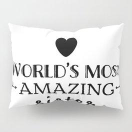 World's most amazing sister.Sister gift idea Pillow Sham