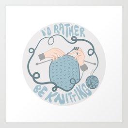 I'd Rather be Knitting Art Print