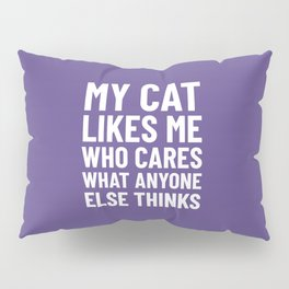 My Cat Likes Me Who Cares What Anyone Else Thinks (Ultra Violet) Pillow Sham