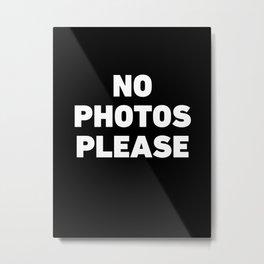No Photos Please Metal Print