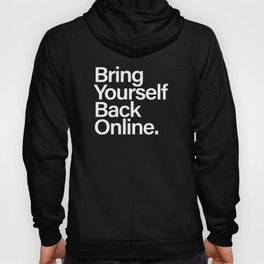 Bring Yourself Back Online Inspiration Typorgaphy Hoody