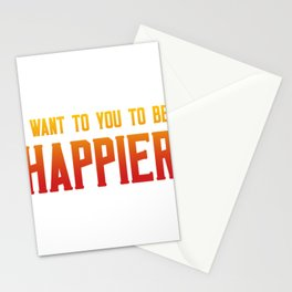 I want you to be happier Stationery Cards