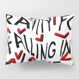 """""""You can't blame gravity for falling in love"""" Pillow Sham"""