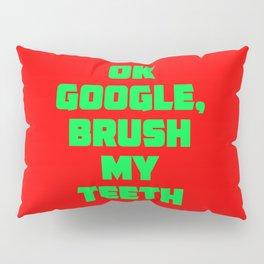 Ok Google, brush my teeth! Pillow Sham