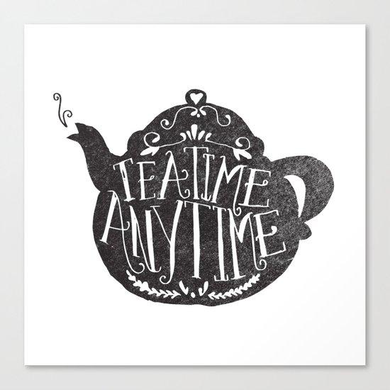 TEA TIME. ANY TIME. Canvas Print