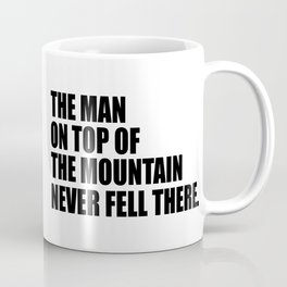 the man on top of the mountain inspirational quote Coffee Mug