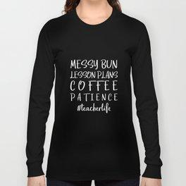 messy bun lesson plans coffee patience teacherlife coffee t-shirts Long Sleeve T-shirt