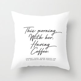 This morning with her having coffee, Johnny Cash Quote Throw Pillow