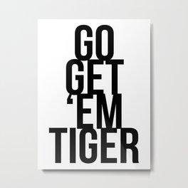 Go Get 'Em Tiger Metal Print