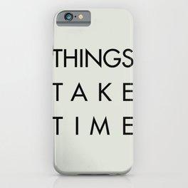 Things take time, set life goals, motivational sentence, work hard, tough times iPhone Case