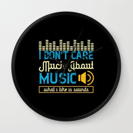 I Don't Care Much About Music What I Like Is Sound Wall Clock