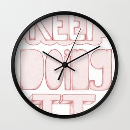 KEEP DOING IT Wall Clock