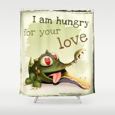 I am hungry for your love Shower Curtain