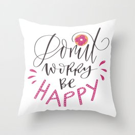 Elegant pink font of lettering saying Donut worry be happy with doughnut in design on white Throw Pillow
