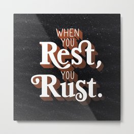 When you rest, you rust Metal Print