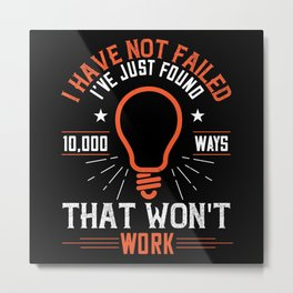 I have not failed. I've just found 10000 ways Metal Print