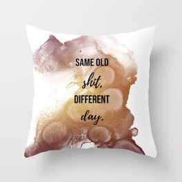 Same old shit, different day - Movie quote collection Throw Pillow