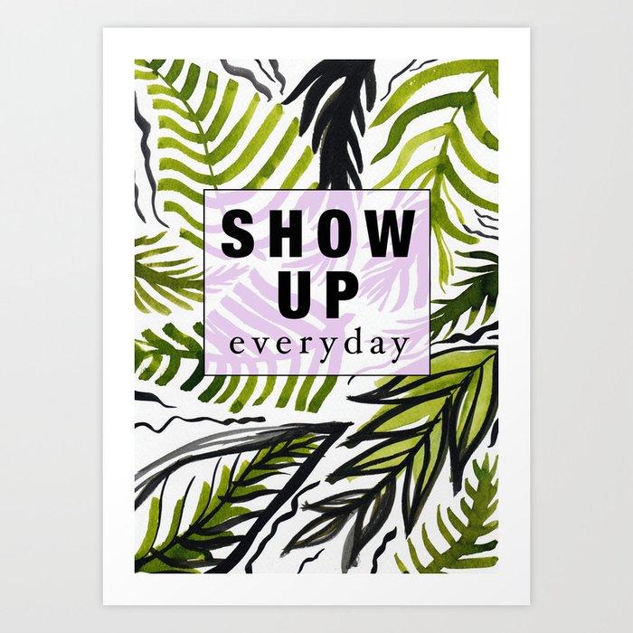 Show up Everyday Art Print