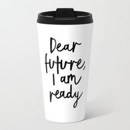 Dear Future I Am Ready modern black and white minimalist typography poster home room wall decor Travel Mug