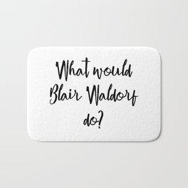 What would Blair Waldorf do? Bath Mat