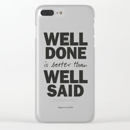 Well done is better than well said, inspirational Benjamin Franklin quote for motivation, work hard Clear iPhone Case