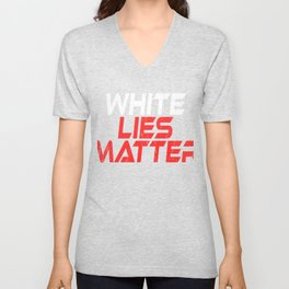 """A Nice Simple Lies Tee For Liars Saying """"White Lies Matter"""" T-shirt Design Truthfulness Dishonesty Unisex V-Neck"""