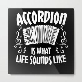 Accordion Organ is what life sounds like Metal Print