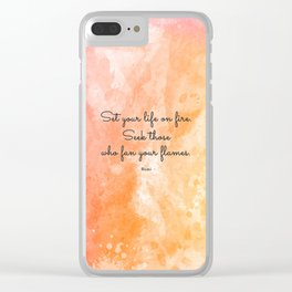 Set your life on fire. Seek those who fan your flames. - Rumi Clear iPhone Case
