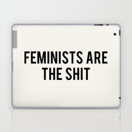 FEMINISTS ARE THE SHIT Laptop & iPad Skin