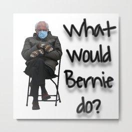 Viral Bernie Sanders with What would Bernie Do Metal Print