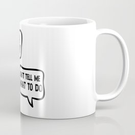 Have A Nice Day Don't Tell Me What To Do Coffee Mug