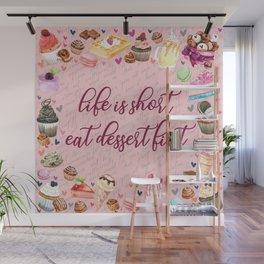 Life is short eat dessert first Wall Mural