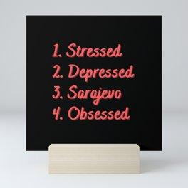 Stressed. Depressed. Sarajevo. Obsessed. Mini Art Print