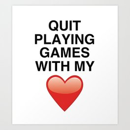 Quit playing games Art Print