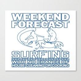 WEEKEND FORECAST SURFING Canvas Print