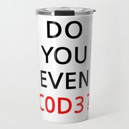Do you even code ? Travel Mug