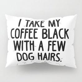 Coffee Dog Hair Pillow Sham
