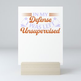 In My Defense I Was Left Unsupervised Funny Mini Art Print