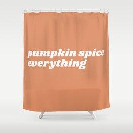 pumpkin spice everything Shower Curtain