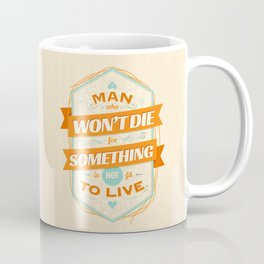 A MAN WHO WON'T DIE FOR SOMETHING IS NOT FIT TO LIVE Coffee Mug