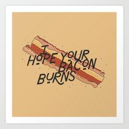 I Hope Your Bacon Burns Art Print