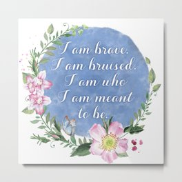 I Am Brave, I Am Bruised Metal Print