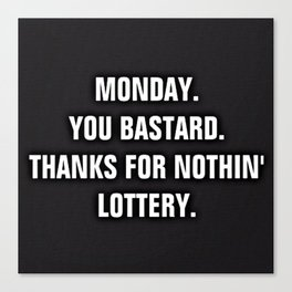 Monday You Bastard - Thanks For Nothin' Lottery Canvas Print