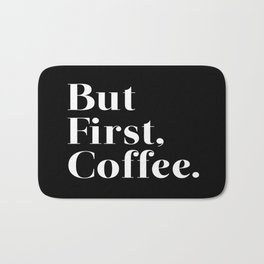 But First, Coffee. Bath Mat
