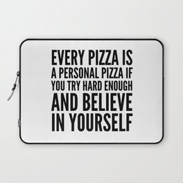 EVERY PIZZA IS A PERSONAL PIZZA IF YOU TRY HARD ENOUGH AND BELIEVE IN YOURSELF Laptop Sleeve