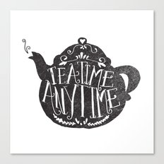 TEA TIME. ANY TIME. Canvas Print